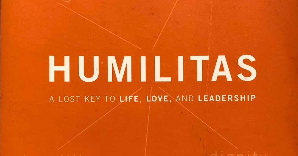 Humilitas - A Lost Key To Life, Love And Leadership -John Dickson