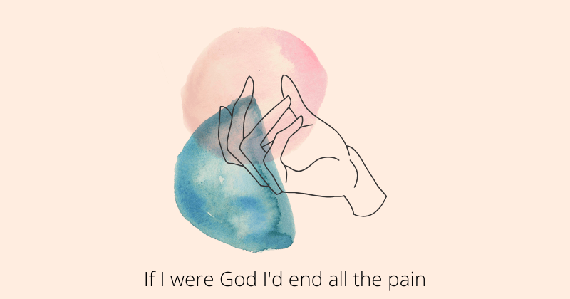 If I Were God Id End All The Pain