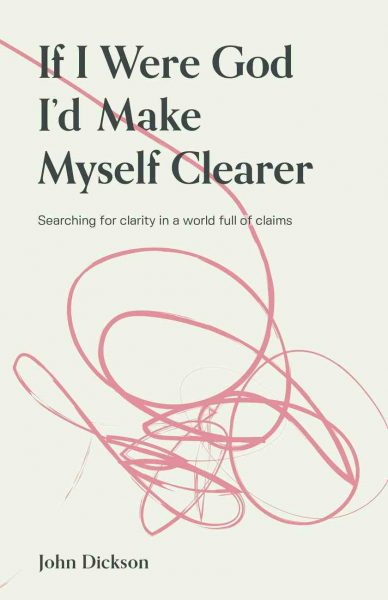 If I Were God I'd Make Myself Clearer - Book by John Dickson