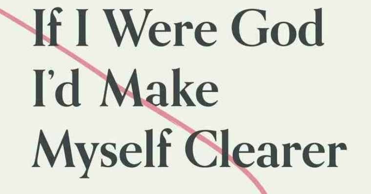 If I Were God I'd Make Myself Clearer – Searching For Clarity In A World Full Of Claims