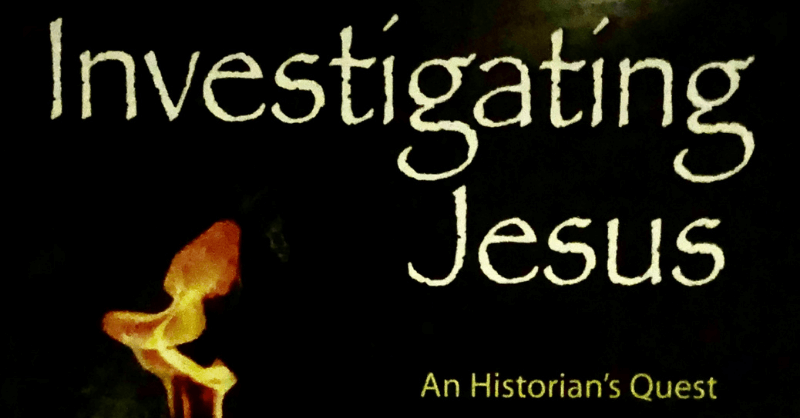 Investigating Jesus – An Historian's Quest