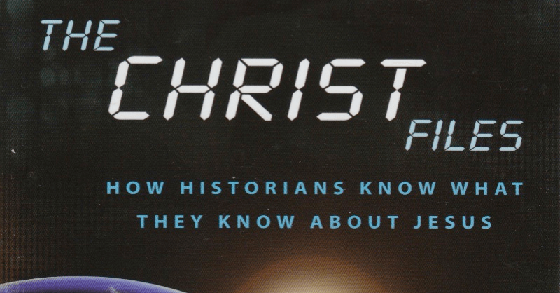 The Christ Files - How Historians Know What The Know About Jesus