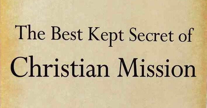 The Best Kept Secret Of Christian Mission - Promoting The Gospel With More Than Our Lips